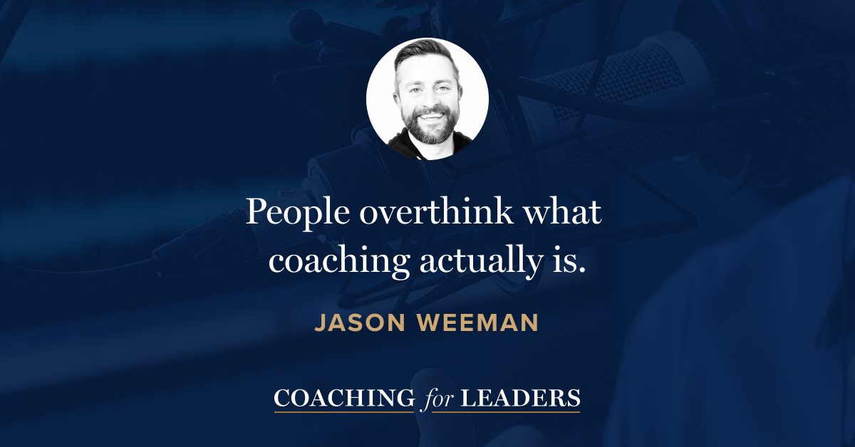 People overthink what coaching actually is.