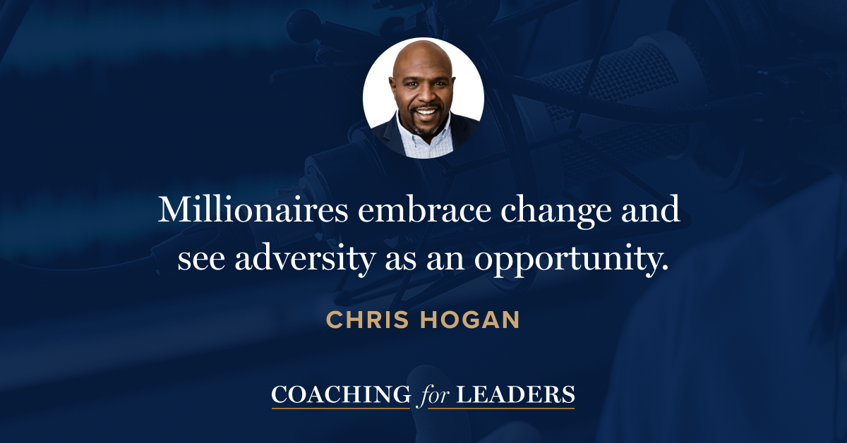 Millionaires embrace change and see adversity as an opportunity.