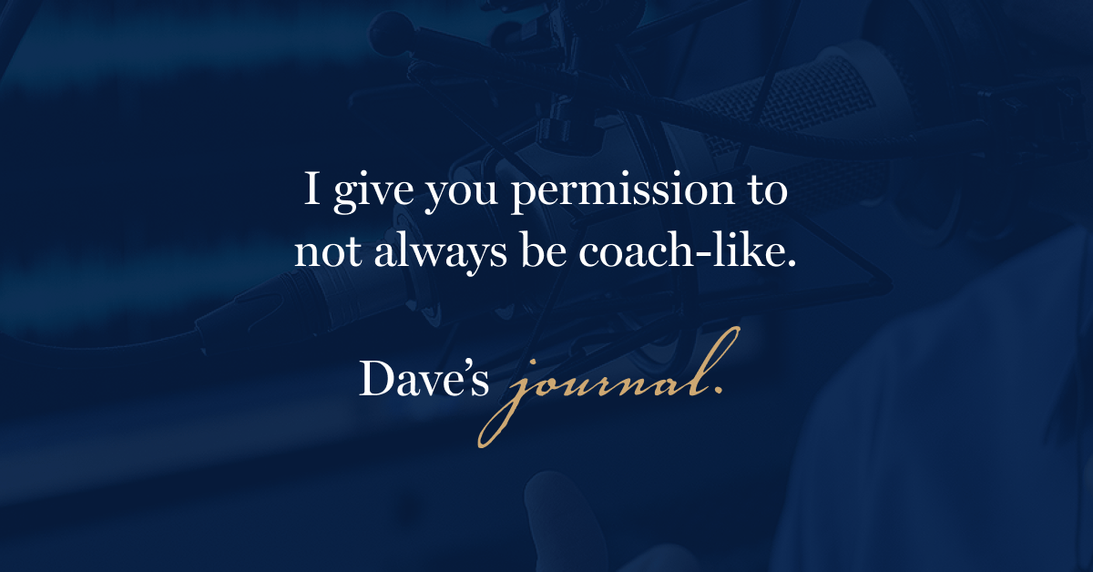 I give you permission to not always be coach-like.