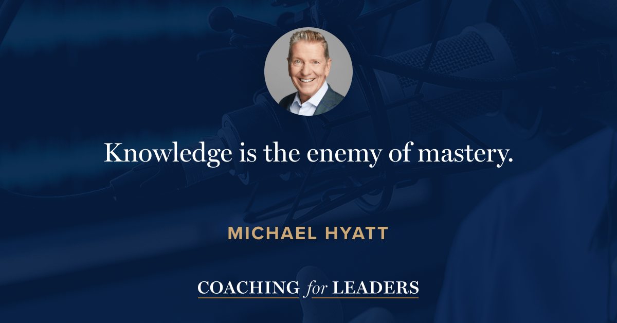 Knowledge is the enemy of mastery.