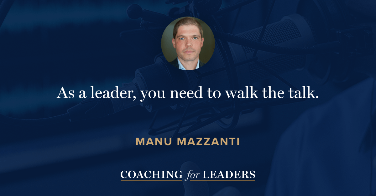 As a leader, you need to walk the talk.