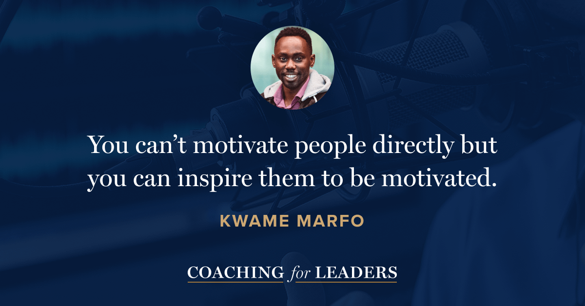 You can't motivate people directly but you can inspire them to be motivated.