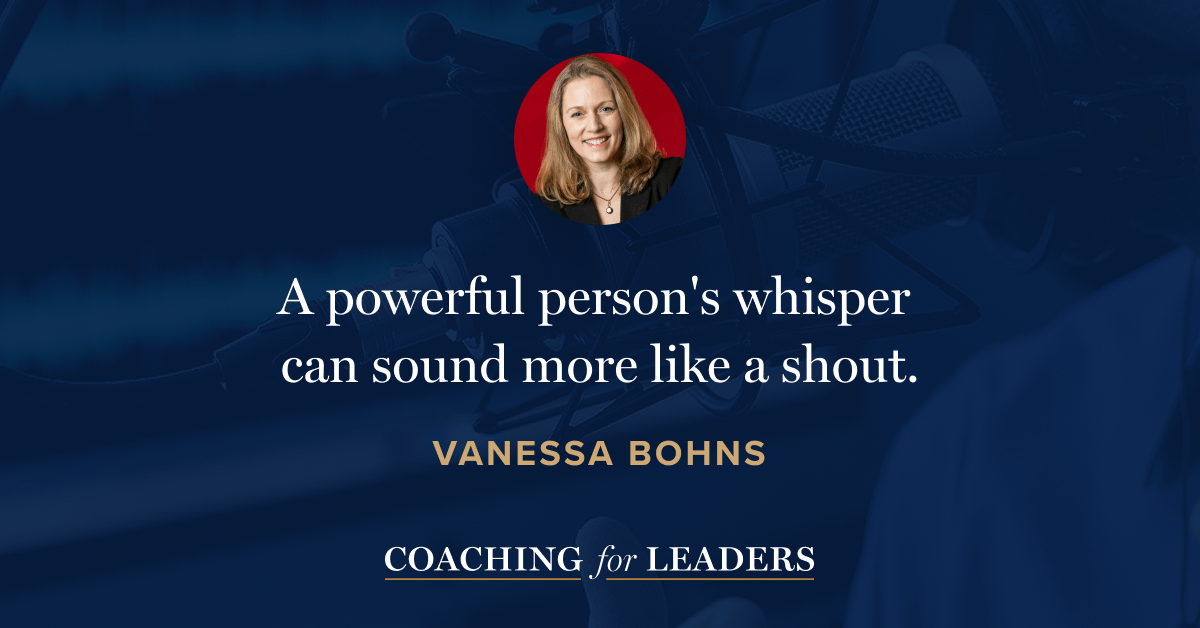 A powerful person's whisper can sound more like a shout.