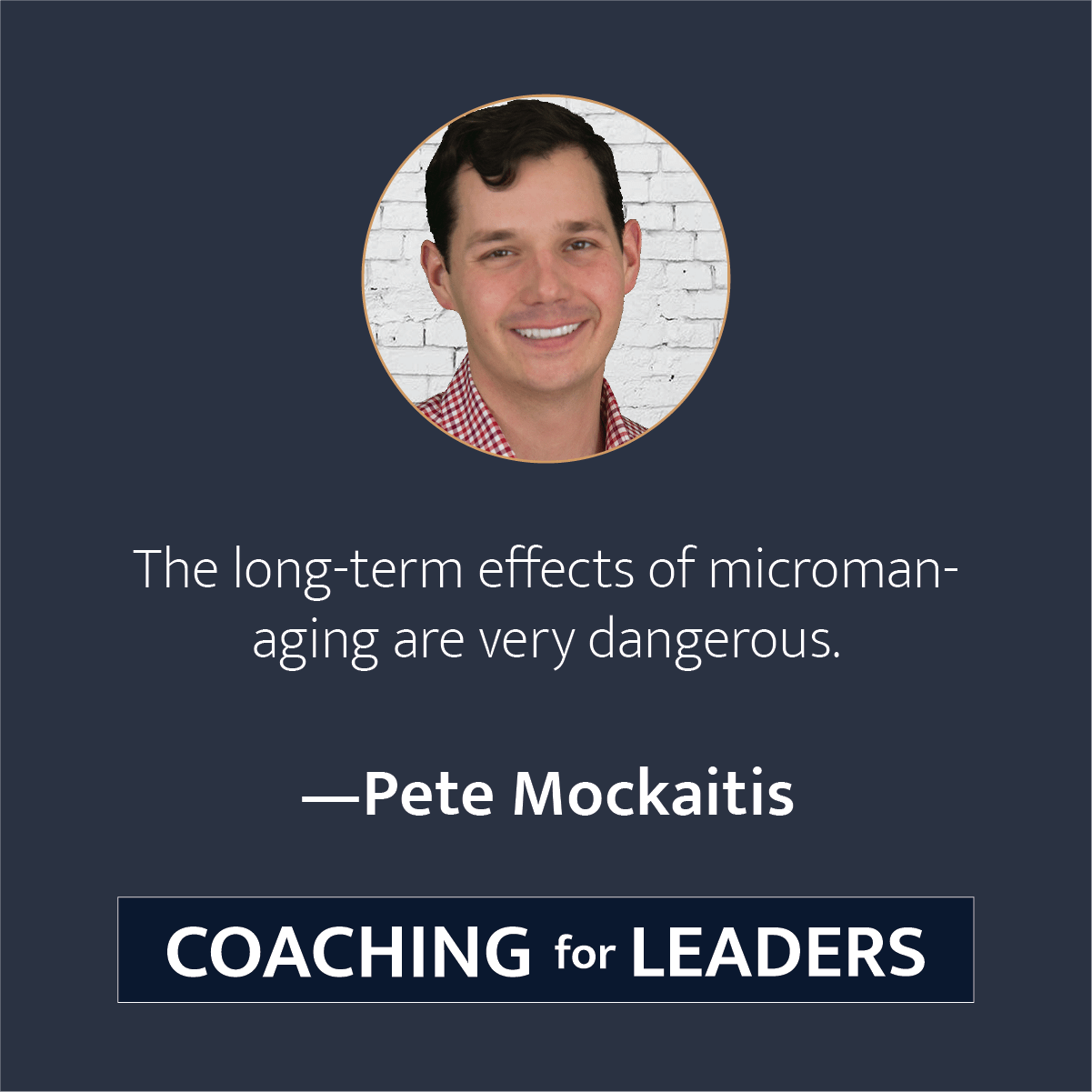 The long-term effects of micromanaging are very dangerous.