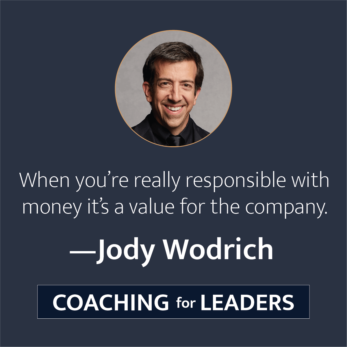 When you're really responsible with money it's a value for the company.