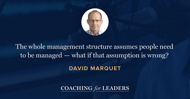 The whole management structure assumes people need to be managed -- what if that assumption is wrong?