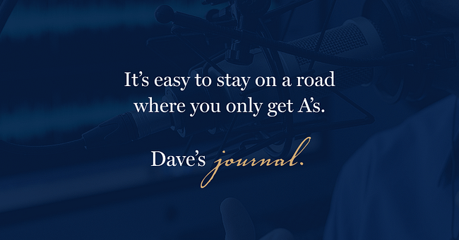 It's easy to stay on a road where you only get A's.