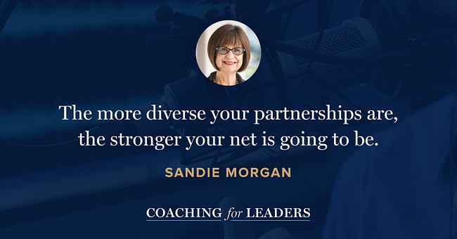 The more diverse your partnerships are, the stronger your net is going to be.