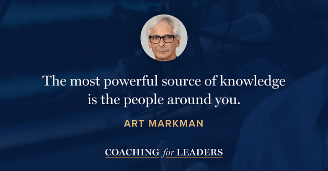 The most powerful source of knowledge is the people around you.