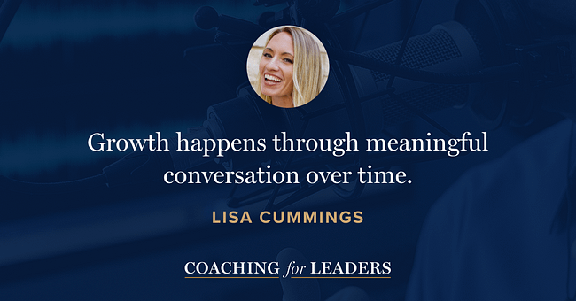 Growth happens through meaningful conversation over time.