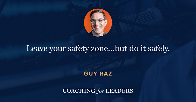 Leave your safety zone…but do it safely.