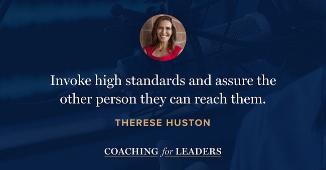 Invoke high standards and assure the other person they can reach them.