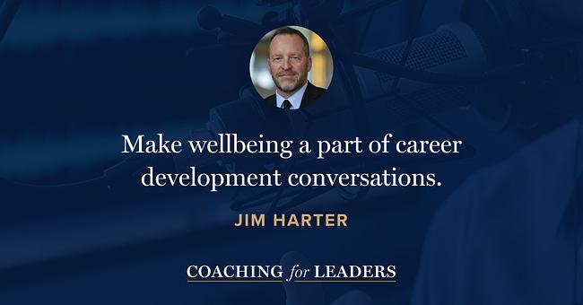 Make wellbeing a part of career development conversations.
