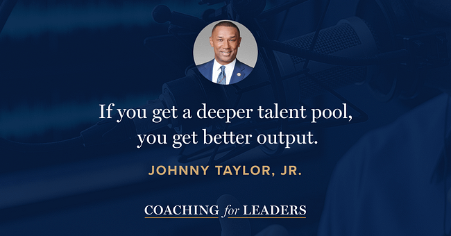 If you get a deeper talent pool, you get better output.
