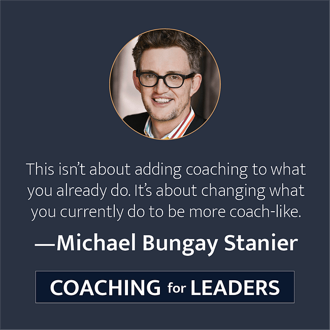 This isn't abut adding coaching to what you already do. It's about changing what you currently do to be more coach-like.