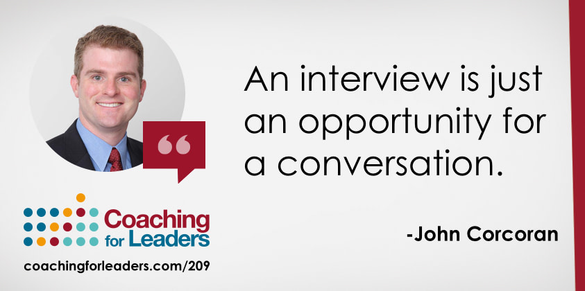 An interview is just an opportunity for a conversation.