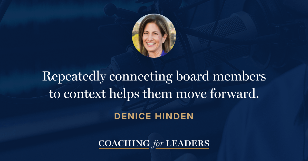 Repeatedly connecting board members to context helps them move forward.