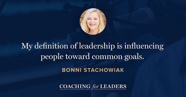 My definition of leadership is influencing people toward common goals.