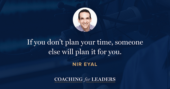 If you don't plan your time, someone else will plan it for you.