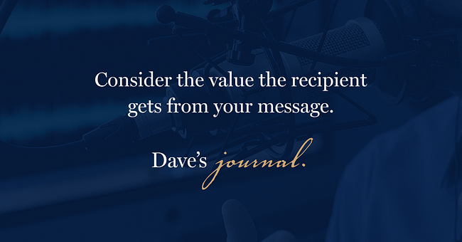 Consider the value the recipient gets from your message.