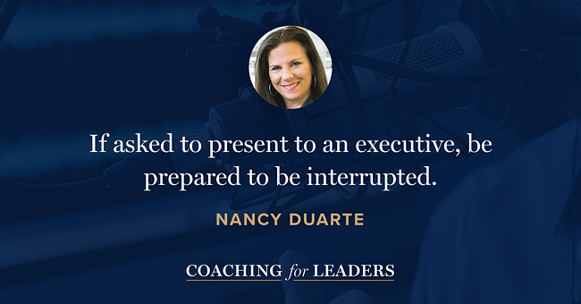 If asked to present to an executive, be prepared to be interrupted.