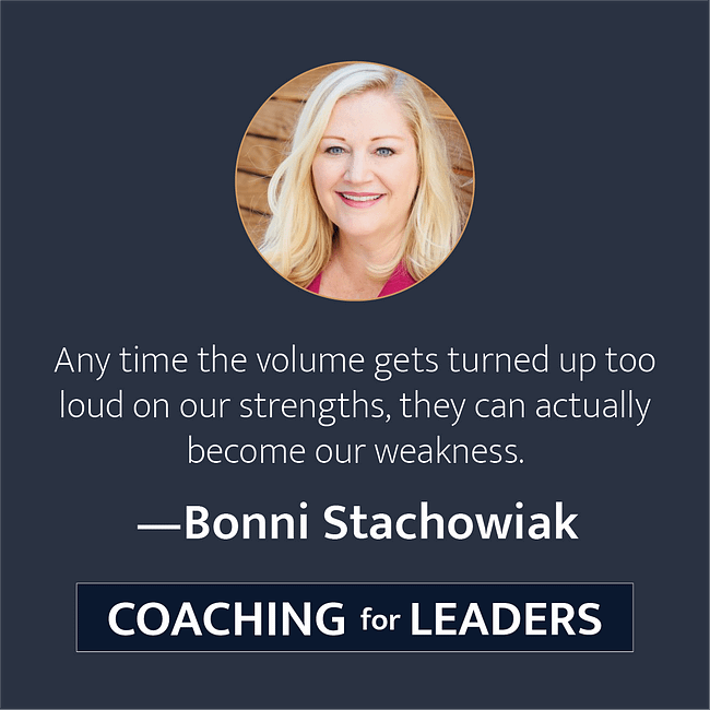 Anytime the volume gets turned up too loud on our strengths, they can actually become our weaknesses.